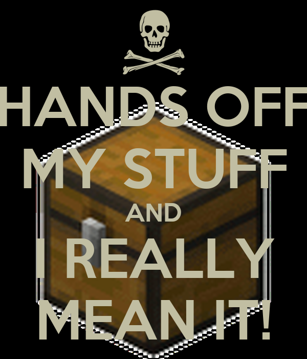 hands off my stuff and i really mean it poster max0 keep calm o