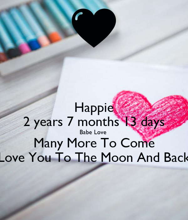 Happie 2 years 7 months 13 days Babe Love Many More To Come Love You To