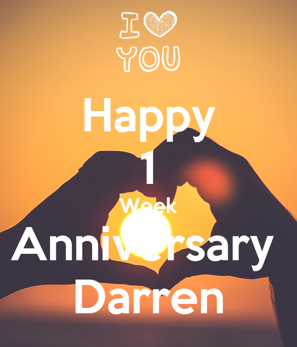 happy 1 week anniversary darren