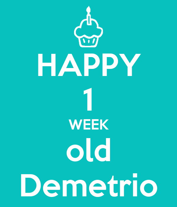happy 1 week old demetrio poster marce keep calm o matic