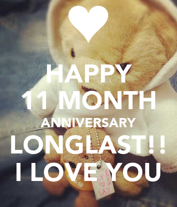 6 Month Birthday Quotes: HAPPY 11 MONTH ANNIVERSARY LONGLAST!! I LOVE YOU Poster