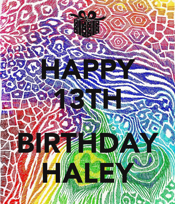 Happy 13th Birthday Haley Poster Hailee Keep Calm O Matic