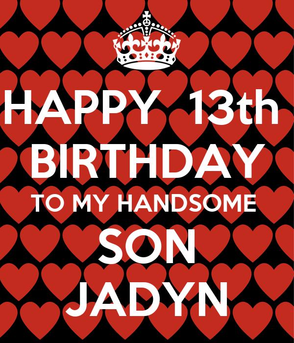 happy 13th birthday to my handsome son jadyn