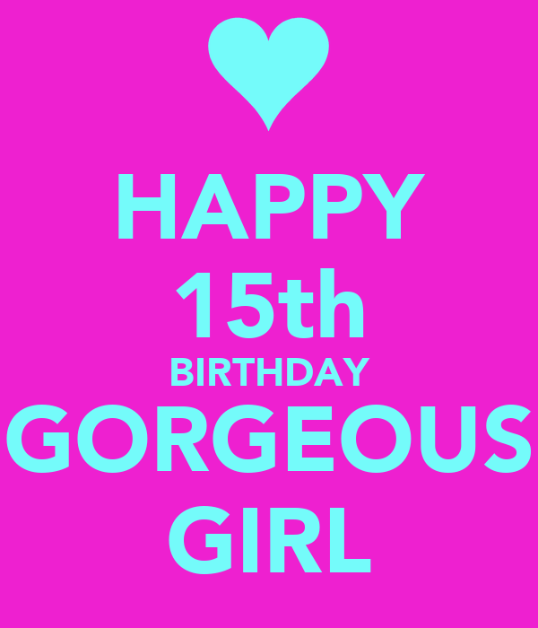 HAPPY 15th BIRTHDAY GORGEOUS GIRL Poster