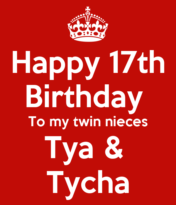 Happy 17th Birthday To My Twin Nieces Tya & Tycha Poster