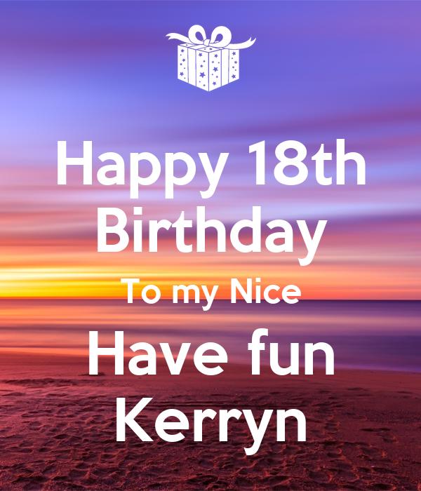 Happy 18th Birthday To My Nice Have Fun Kerryn