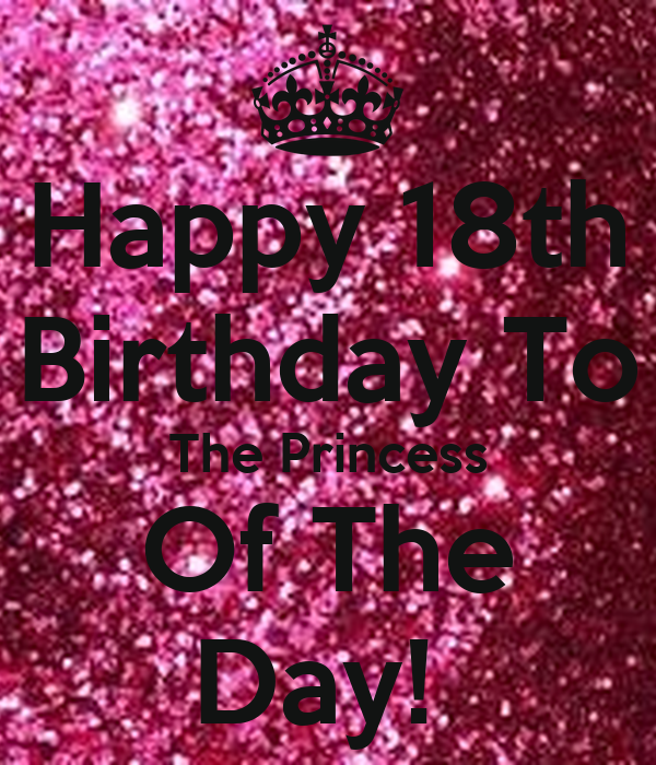 Happy 18th Birthday To The Princess Of The Day! Poster