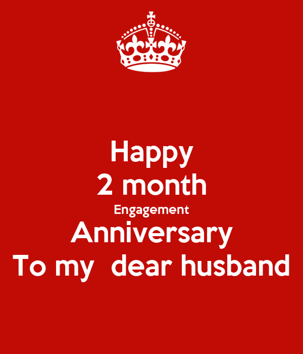 Happy month engagement anniversary to my dear husband