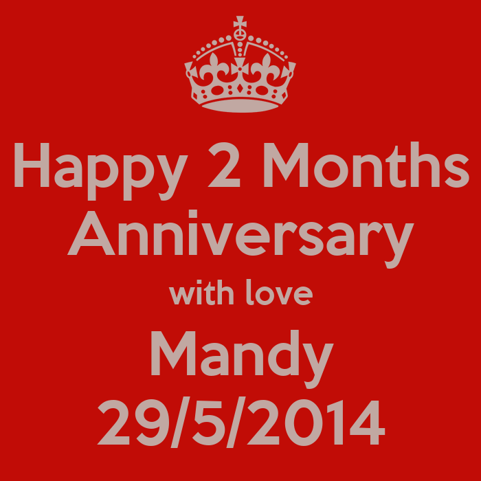 Happy 2 months anniversary with love mandy 29 5 2014 keep calm and