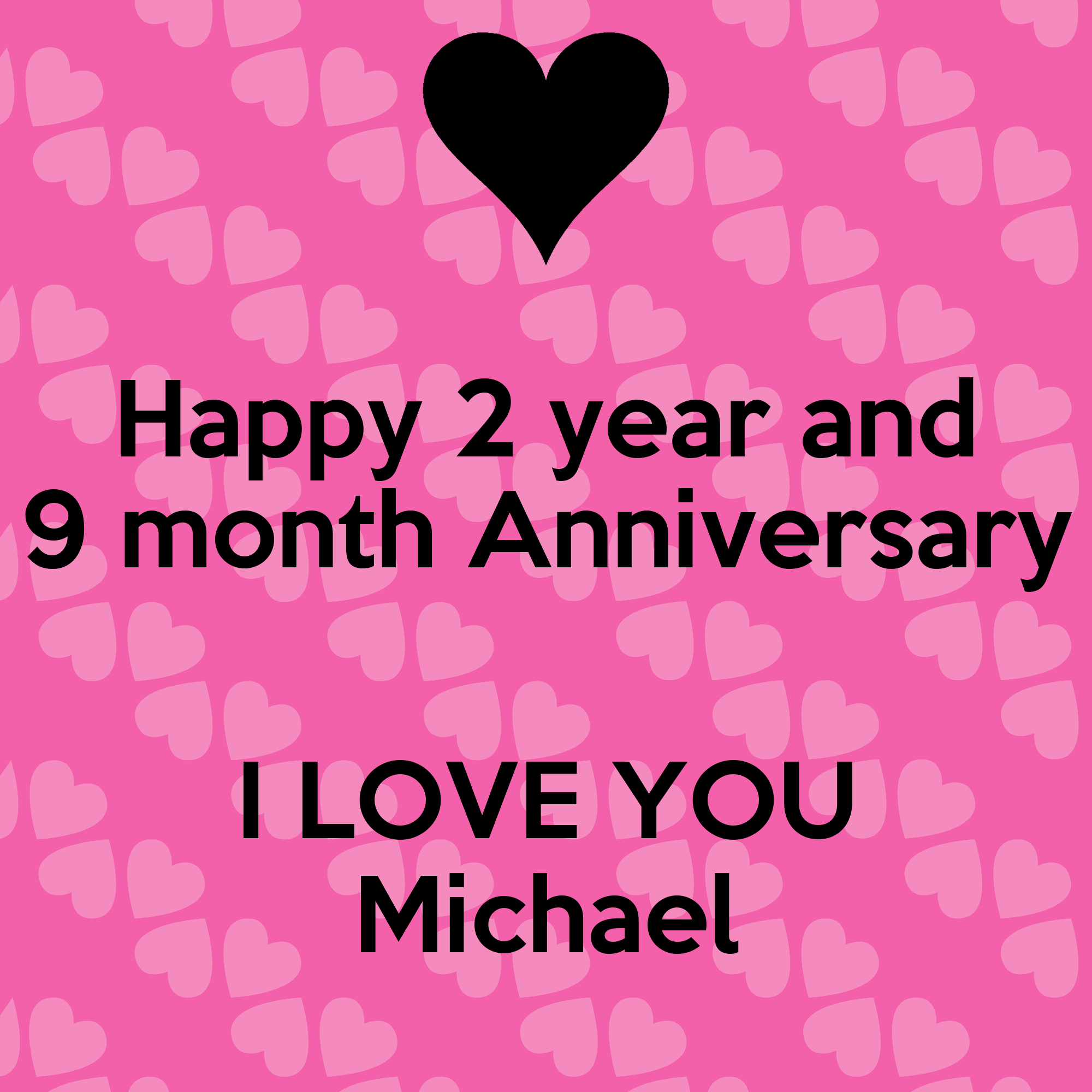 Happy 2 year and 9 month anniversary i love you michael keep calm