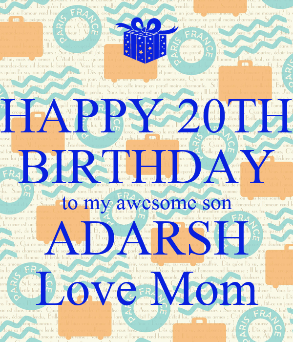HAPPY 20TH BIRTHDAY To My Awesome Son ADARSH Love Mom