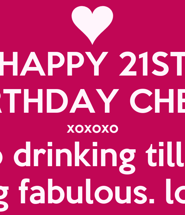 HAPPY 21ST BIRTHDAY CHELS Xoxoxo Here's To Drinking Till