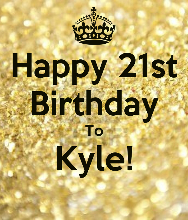 Happy 21st Birthday To Kyle Poster Stacey Keep Calm O