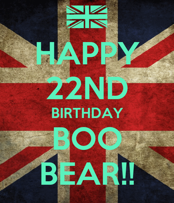 HAPPY 22ND BIRTHDAY BOO BEAR!!