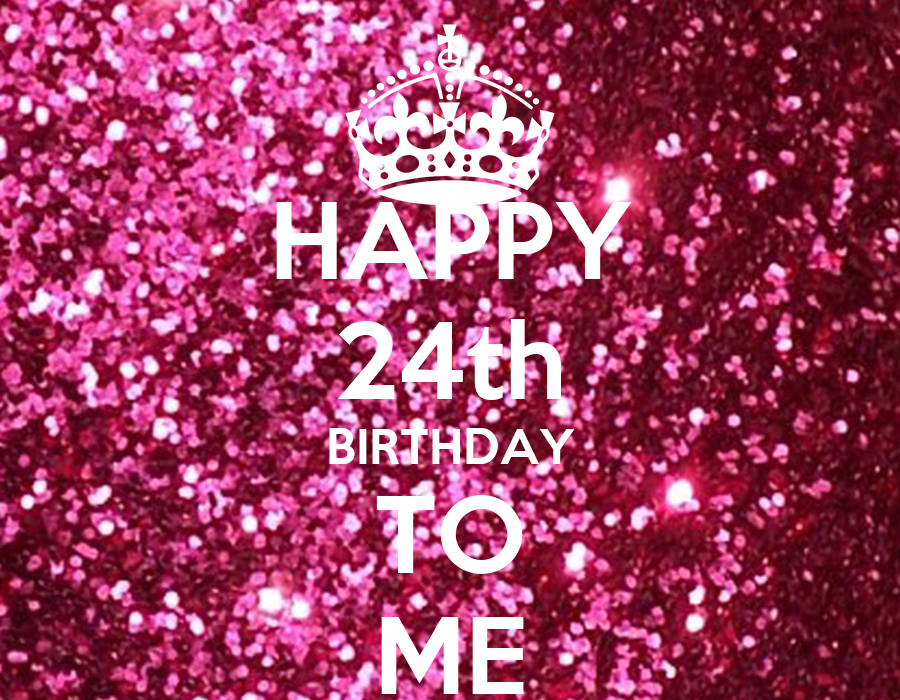 HAPPY 24th BIRTHDAY TO ME Poster | anne-mariecloutier ...