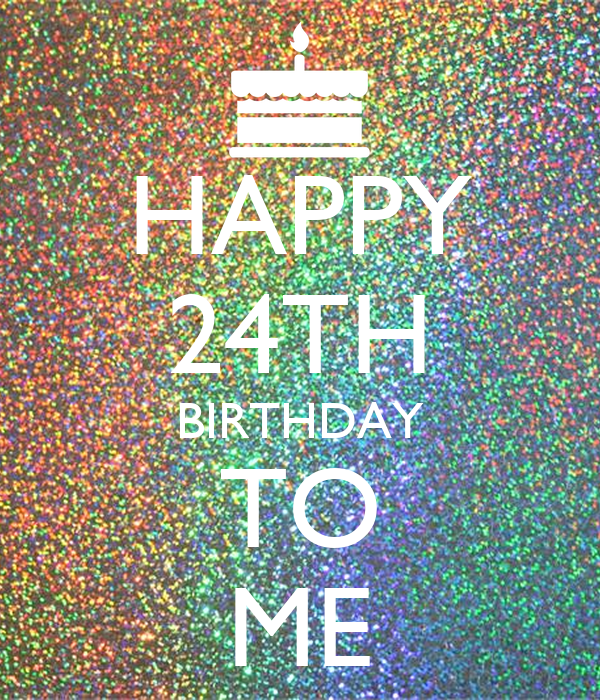 HAPPY 24TH BIRTHDAY TO ME Poster | masooma | Keep Calm-o-Matic