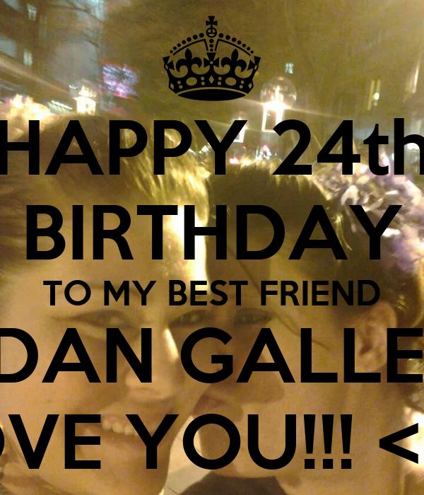 Happy 24th Birthday You Are A Beautiful Loving: HAPPY 24th BIRTHDAY TO MY BEST FRIEND JORDAN GALLEGOS I