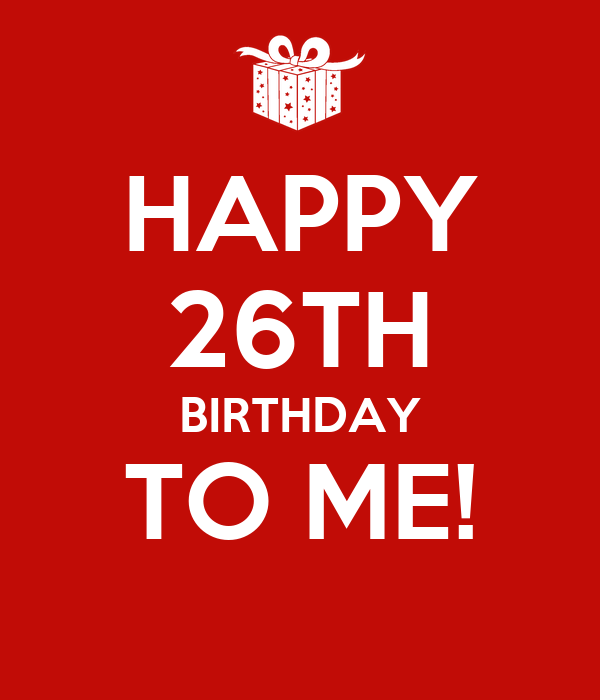 happy 26th birthday to me