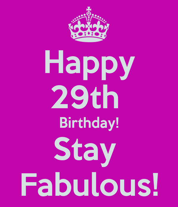 Happy 29th Birthday! Stay Fabulous!