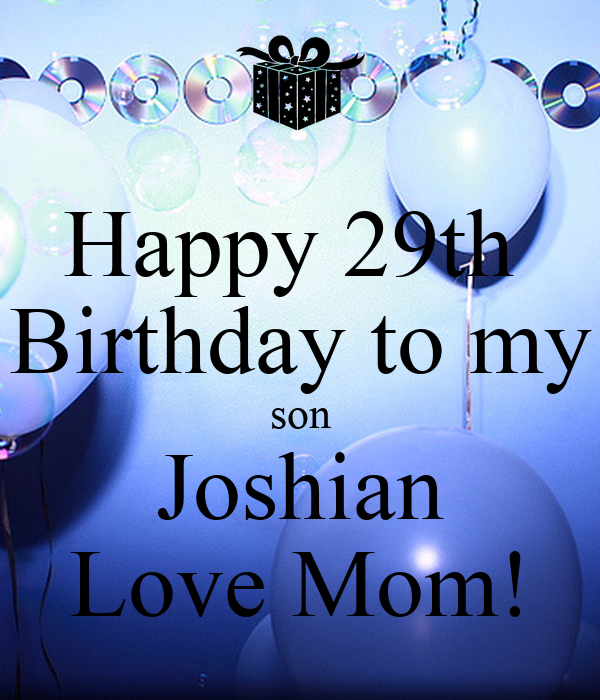 Happy 29th Birthday to my son Joshian Love Mom! Poster ...