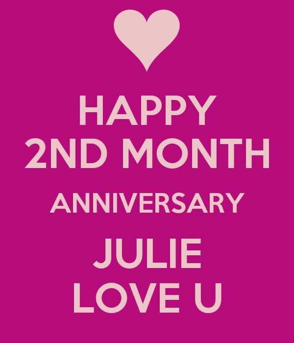 HAPPY 2ND MONTH ANNIVERSARY JULIE LOVE U