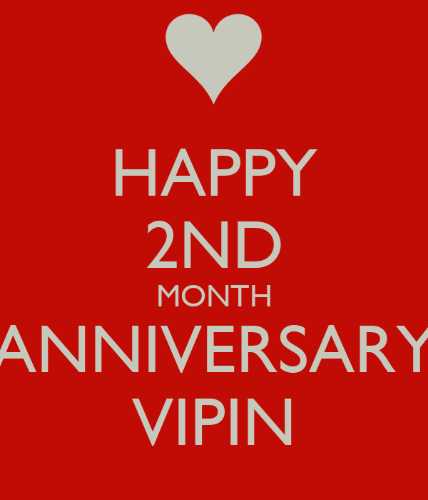 HAPPY 2ND MONTH ANNIVERSARY VIPIN