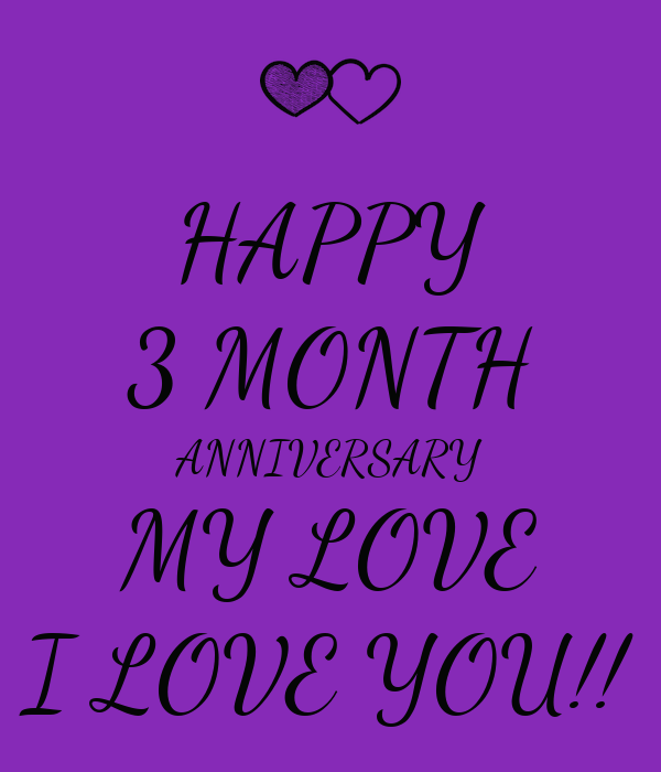 HAPPY 3 MONTH ANNIVERSARY MY LOVE I LOVE YOU!! Poster ...