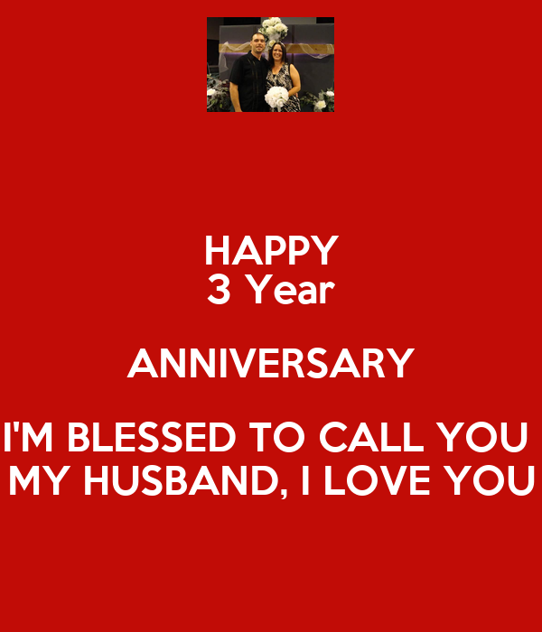 HAPPY 3 Year ANNIVERSARY I'M BLESSED TO CALL YOU MY HUSBAND
