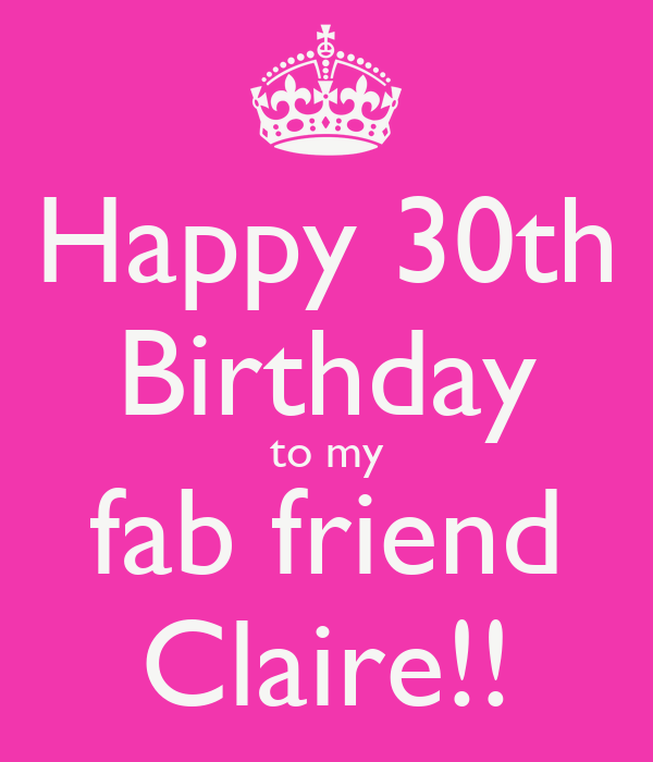 Happy 30th Birthday To My Fab Friend Claire!! Poster