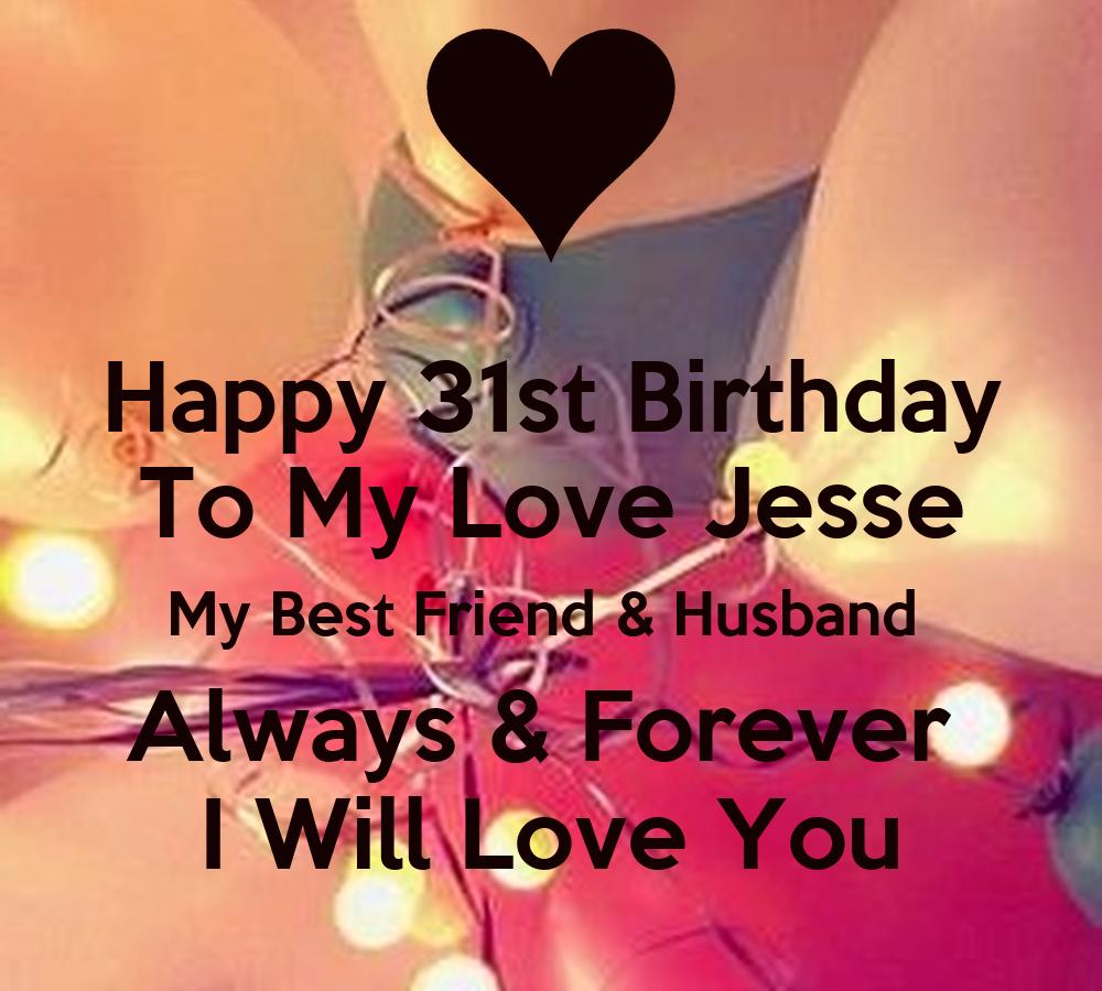 Happy Birthday Husband My Love: Happy 31st Birthday To My Love Jesse My Best Friend