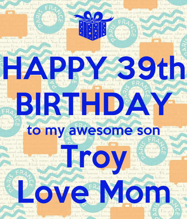 HAPPY 39th BIRTHDAY to my awesome son Troy Love Mom Poster ...