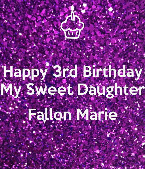 Happy 3rd Birthday My Sweet Daughter Fallon Marie Poster Danny393