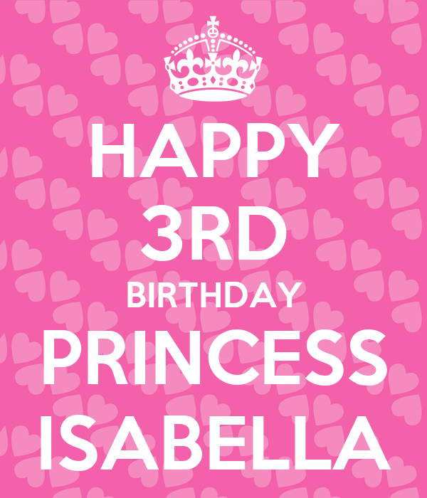 HAPPY 3RD BIRTHDAY PRINCESS ISABELLA Poster