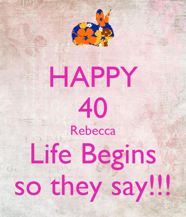 they say life begins at 40