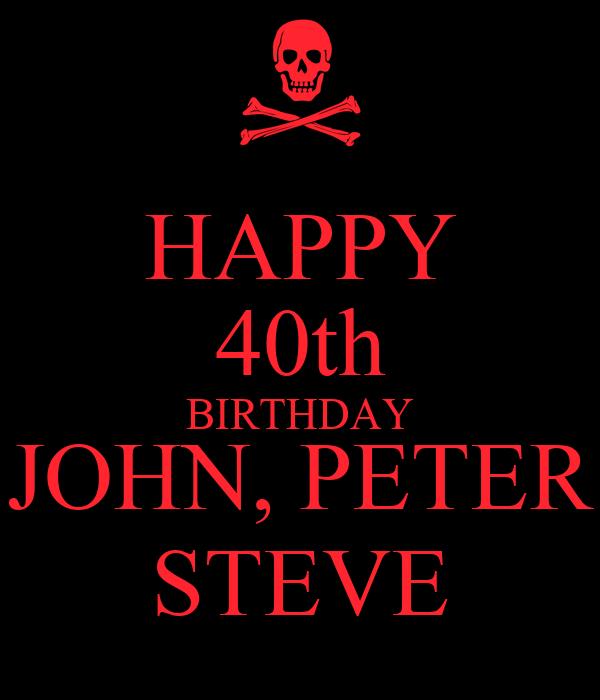 happy 40th birthday john peter steve poster steve. Black Bedroom Furniture Sets. Home Design Ideas