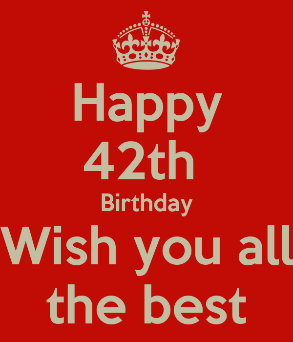 Happy 42th Birthday Wish You All The Best Keep Calm And Happy Birthday Wishes For The Best
