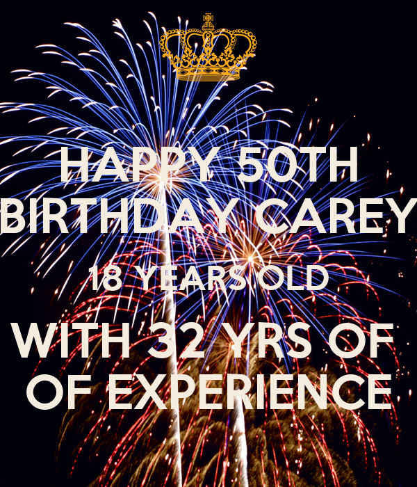 HAPPY 50TH BIRTHDAY CAREY 18 YEARS OLD WITH 32 YRS OF OF