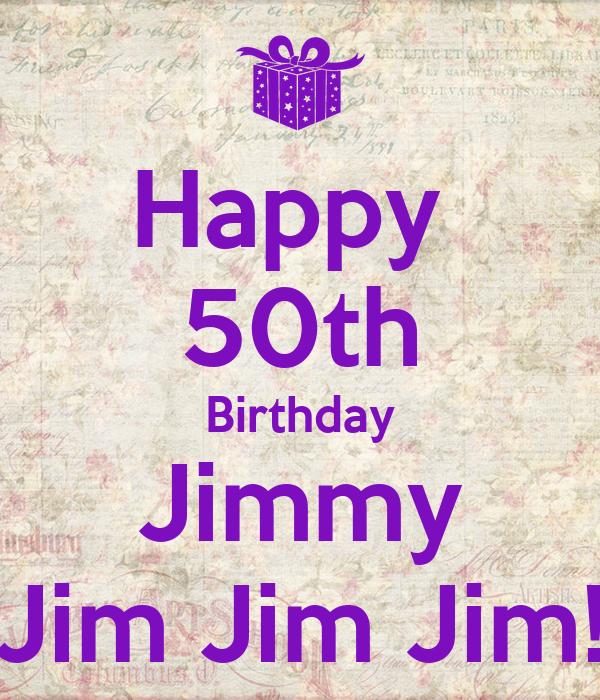 Happy 50th Birthday Jimmy Jim Jim Jim! Poster
