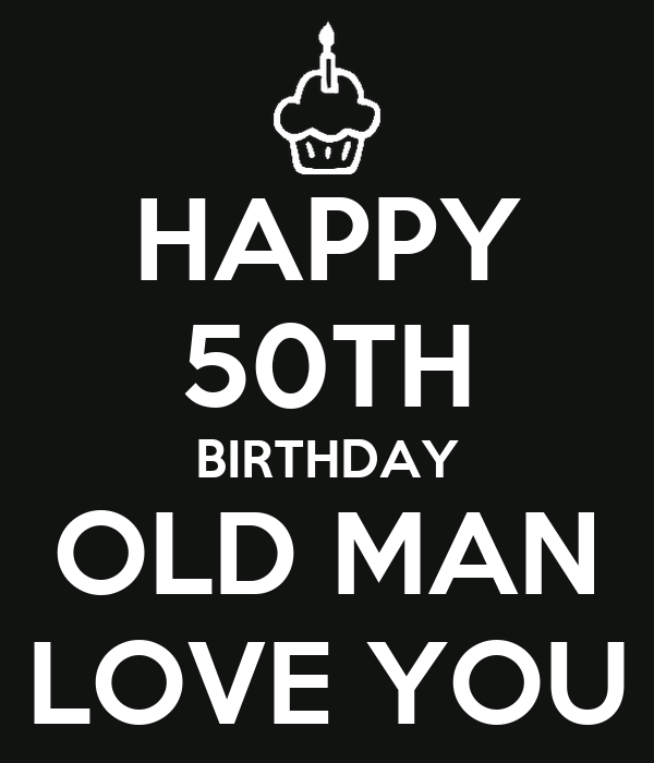 HAPPY 50TH BIRTHDAY OLD MAN LOVE YOU Poster