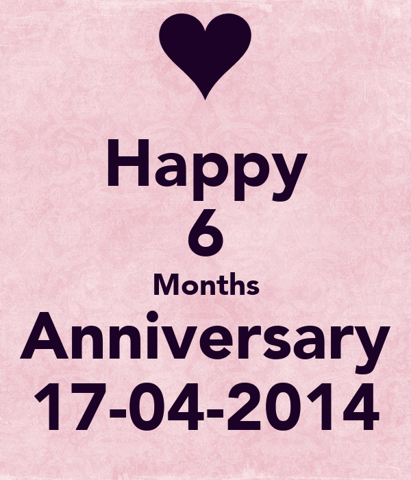 Happy 6 months anniversary 17 04 2014 keep calm and carry on image