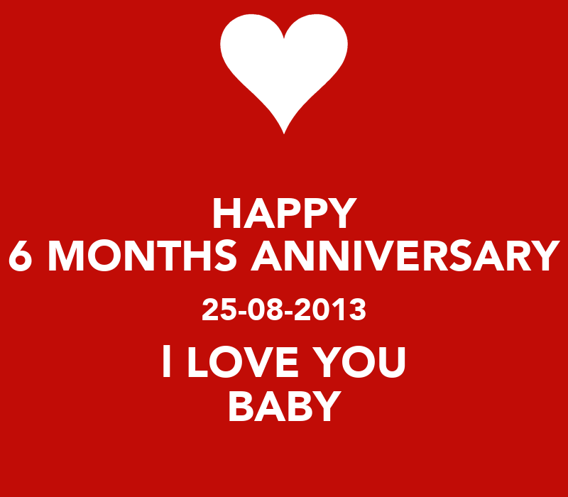 HAPPY 6 MONTHS ANNIVERSARY 25-08-2013 l LOVE YOU BABY - KEEP CALM ...