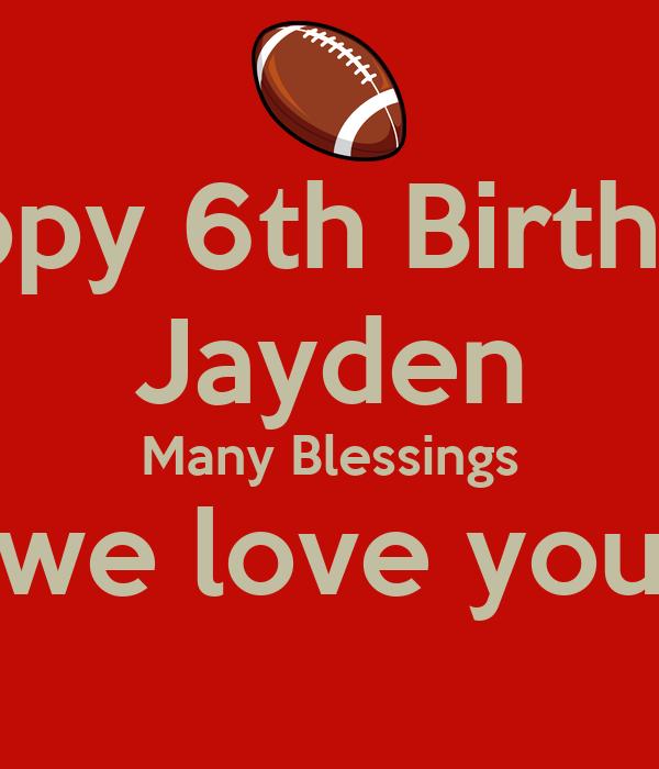 Happy 6th Birthday Jayden Many Blessings We Love You
