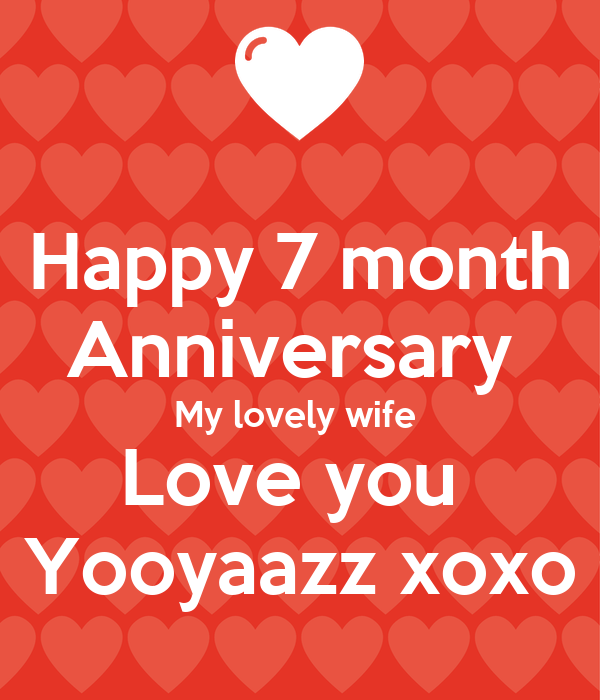 happy 7 month anniversary my lovely wife love you yooyaazz xoxo