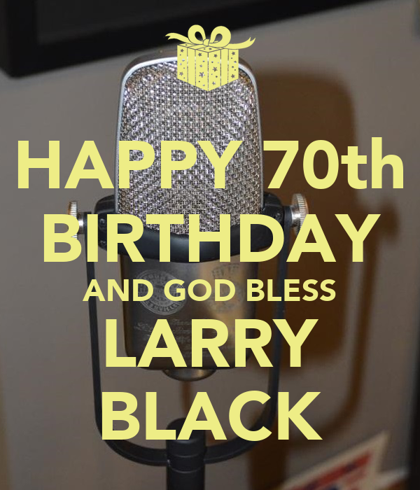 - happy-70th-birthday-and-god-bless-larry-black
