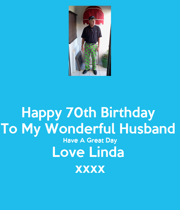 Happy 70th Birthday To My Wonderful Husband Have A Great ...