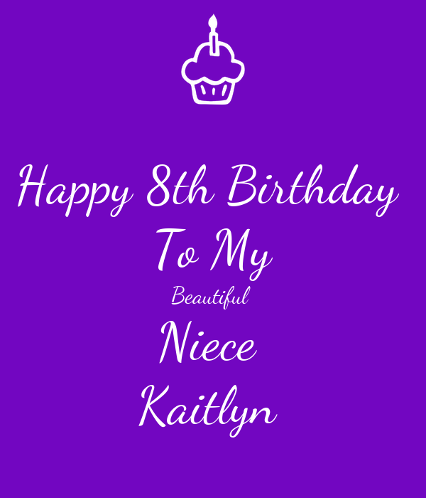 Happy 8th Birthday To My Beautiful Niece Kaitlyn Poster