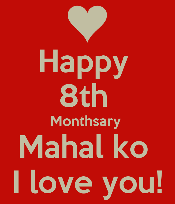 Happy 4th Monthsary Mahal ko Happy 8th Monthsary Mahal ko i