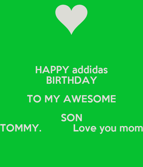HAPPY addidas BIRTHDAY TO MY AWESOME SON TOMMY. Love you ...