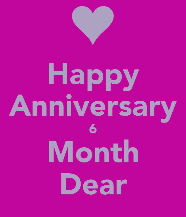 Happy anniversary 6 month dear poster shanty keep calm o matic