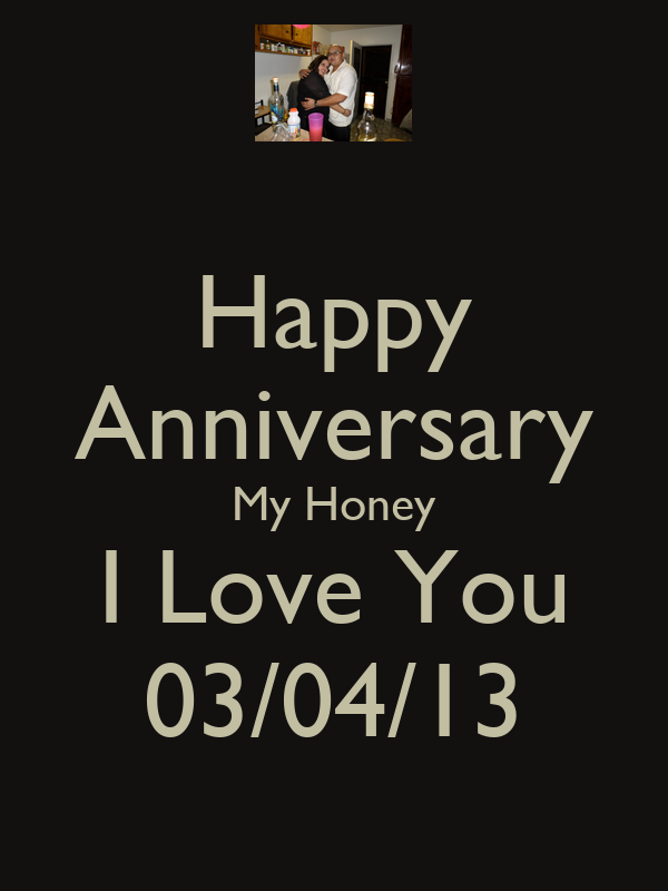 Wallpaper I Love You Honey : Happy Anniversary My Honey I Love You 03/04/13 - KEEP cALM AND cARRY ON Image Generator